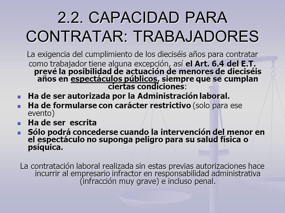 2.2. CAPACIDAD PARA CONTRATAR: TRABAJADORES La exigencia del cumplimiento de los dieciséis años para contratar como trabajador tiene alguna excepción,