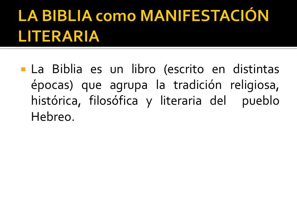 La Biblia es un libro (escrito en distintas épocas) que agrupa la tradición religiosa, histórica, filosófica y literaria del pueblo Hebreo.