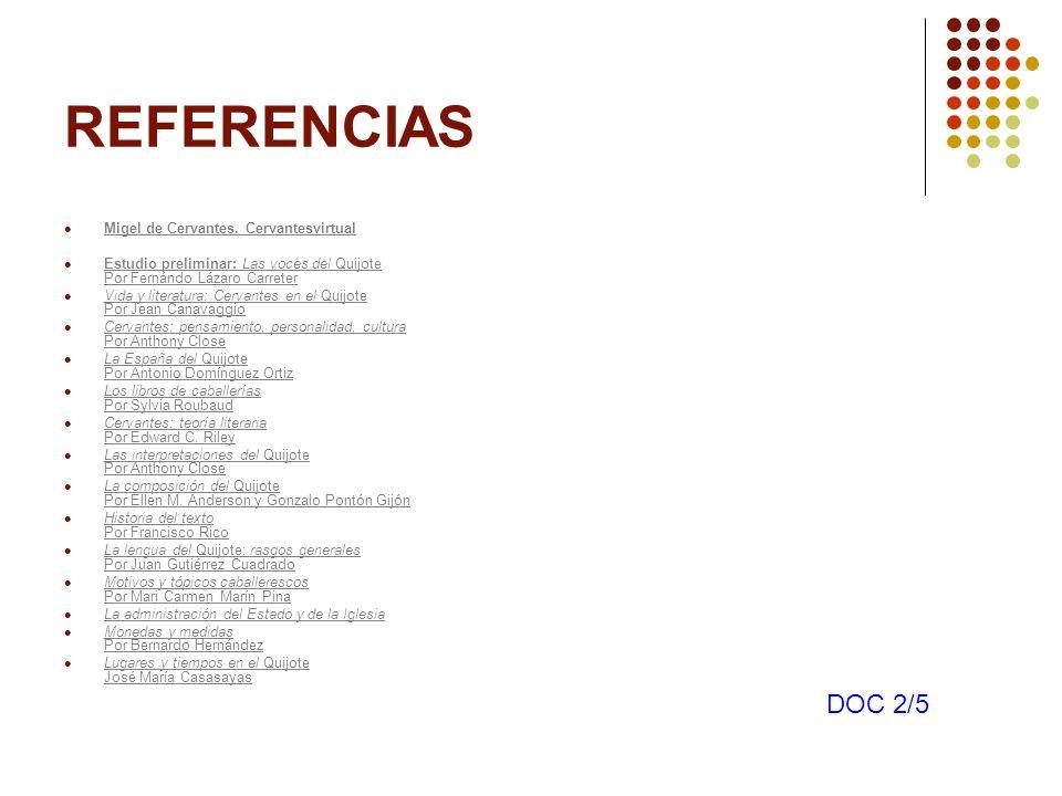 REFERENCIAS Migel de Cervantes. Cervantesvirtual Estudio preliminar: Las voces del Quijote Por Fernándo Lázaro Carreter Estudio preliminar: Las voces