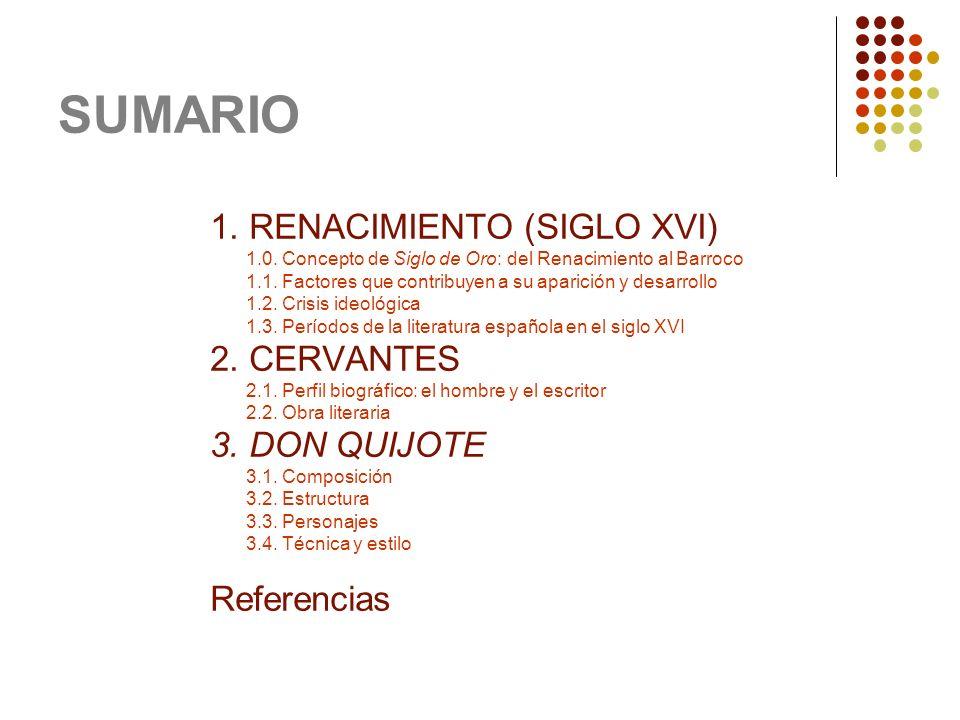 SUMARIO 1. RENACIMIENTO (SIGLO XVI) 1.0. Concepto de Siglo de Oro: del Renacimiento al Barroco 1.1. Factores que contribuyen a su aparición y desarrol
