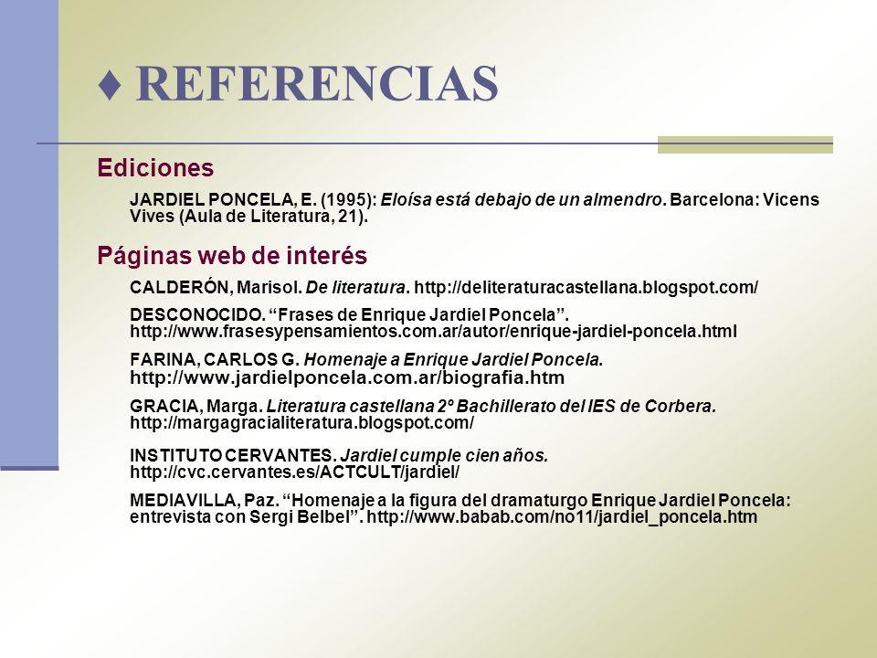 REFERENCIAS Ediciones JARDIEL PONCELA, E. (1995): Eloísa está debajo de un almendro. Barcelona: Vicens Vives (Aula de Literatura, 21). Páginas web de