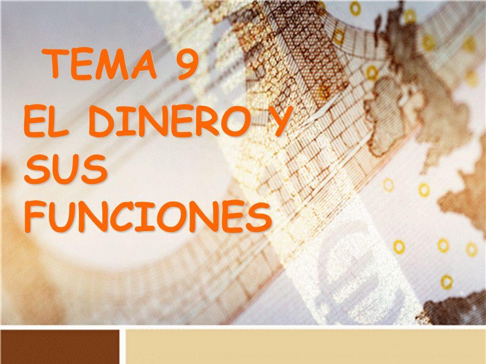 T EMA 9 EL DINERO Y SUS FUNCIONES