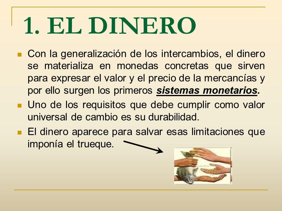 1. EL DINERO Con la generalización de los intercambios, el dinero se materializa en monedas concretas que sirven para expresar el valor y el precio de