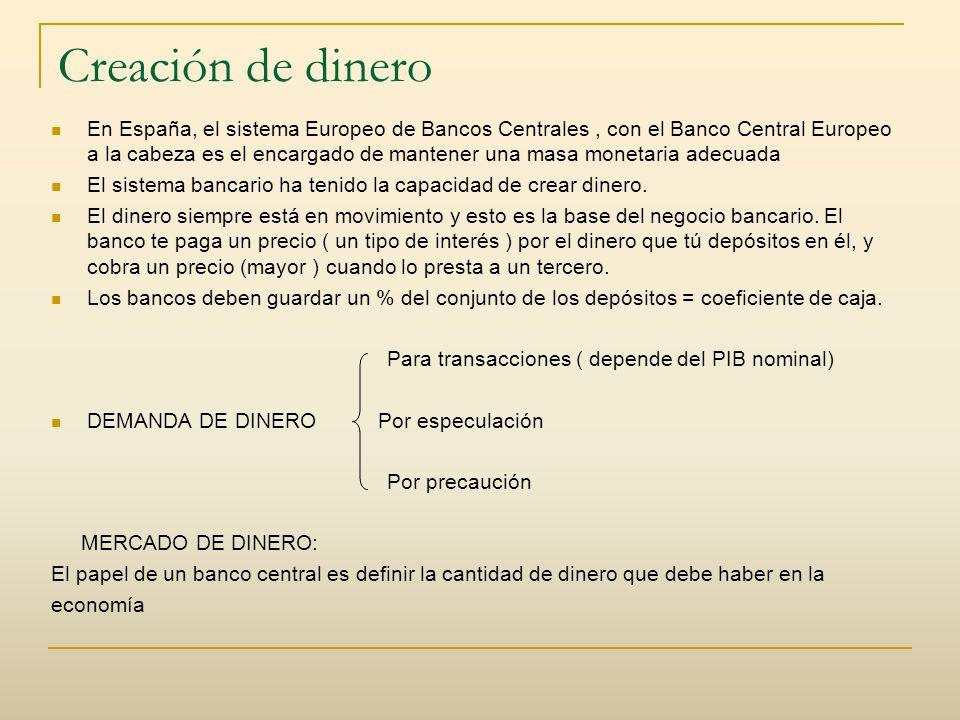 Creación de dinero En España, el sistema Europeo de Bancos Centrales, con el Banco Central Europeo a la cabeza es el encargado de mantener una masa mo