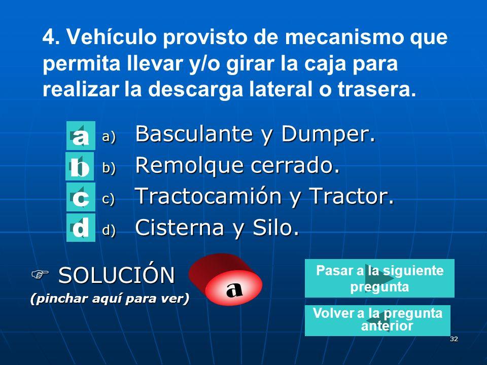 31 3. Vehículo destinado al transporte a granel de líquidos o gases licuados. a) a)Capitoné b) b)Silo c) c)Cisterna d) d)jaula SOLUCIÓN SOLUCIÓN (pinc