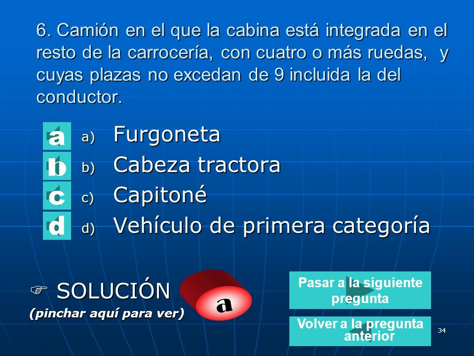33 5. Son vehículos de segunda categoría: a) a)Vehículos destinados al transporte de mercancías, de peso máximo autorizado superior a 3.500 Kg. b) b)v