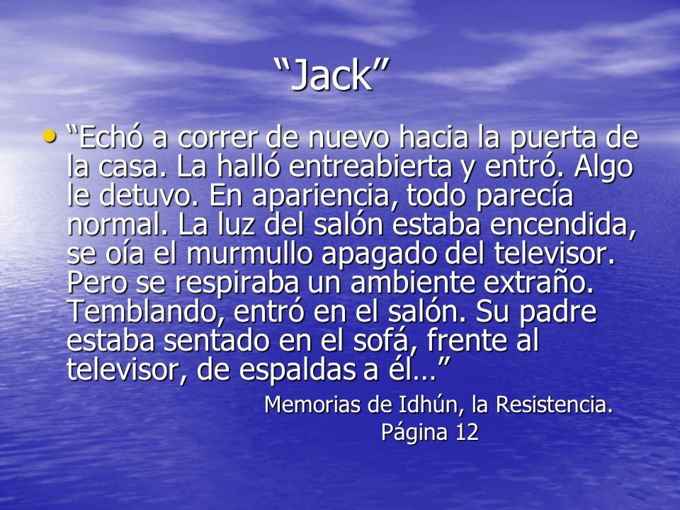 Jack Jack Echó a correr de nuevo hacia la puerta de la casa. La halló entreabierta y entró. Algo le detuvo. En apariencia, todo parecía normal. La luz
