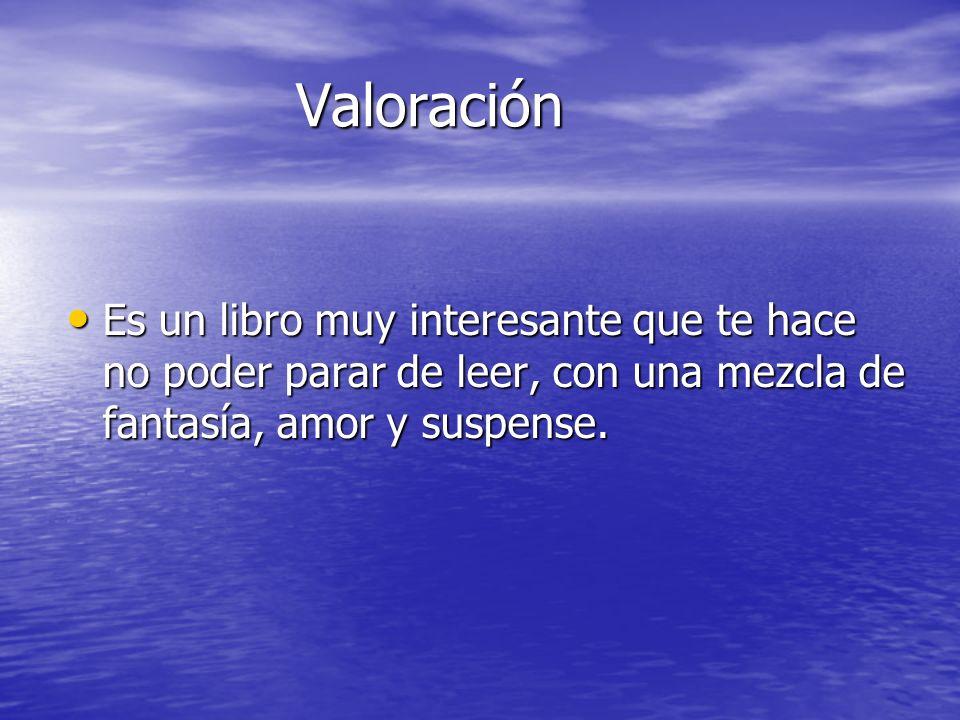 Valoración Valoración Es un libro muy interesante que te hace no poder parar de leer, con una mezcla de fantasía, amor y suspense. Es un libro muy int