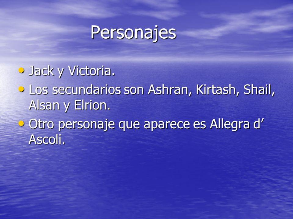 Personajes Personajes Jack y Victoria. Jack y Victoria. Los secundarios son Ashran, Kirtash, Shail, Alsan y Elrion. Los secundarios son Ashran, Kirtas