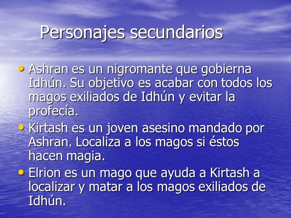 Personajes secundarios Personajes secundarios Ashran es un nigromante que gobierna Idhún. Su objetivo es acabar con todos los magos exiliados de Idhún