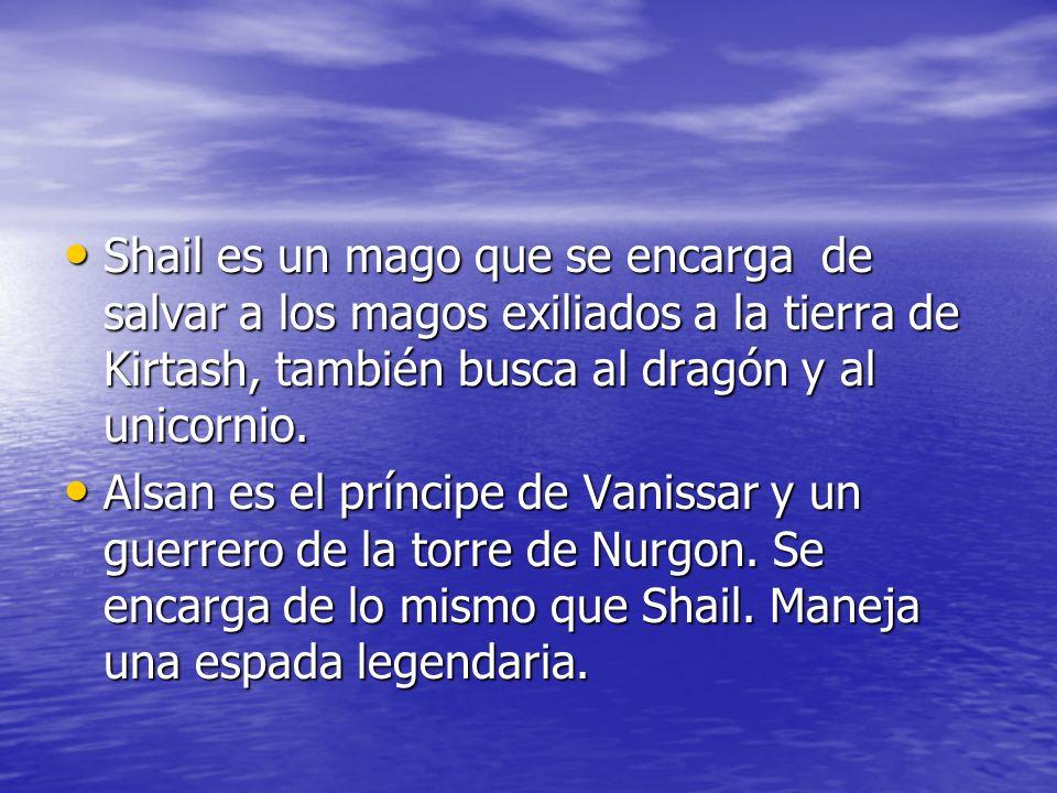 Shail es un mago que se encarga de salvar a los magos exiliados a la tierra de Kirtash, también busca al dragón y al unicornio. Shail es un mago que s
