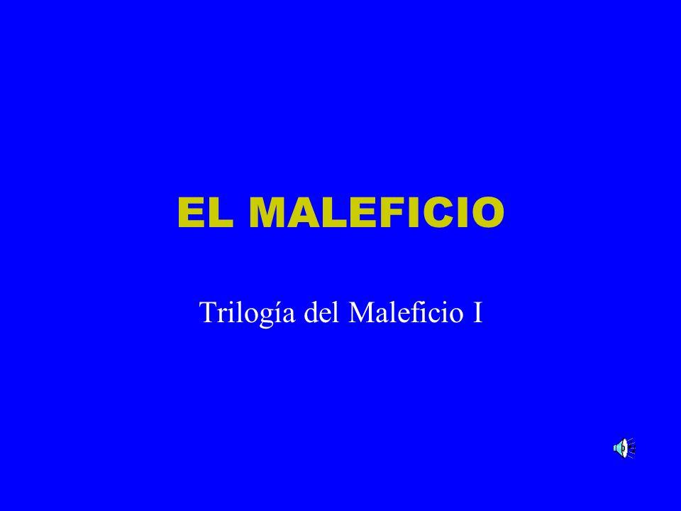 EL MALEFICIO Trilogía del Maleficio I