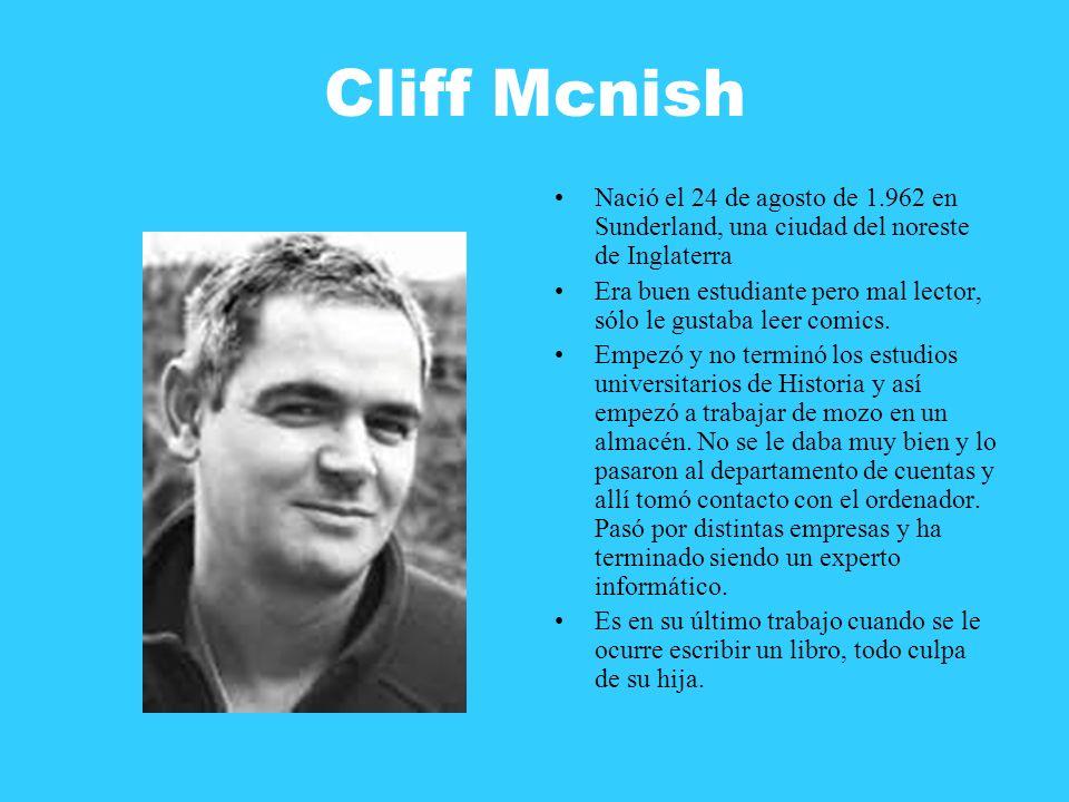 Cliff Mcnish Nació el 24 de agosto de 1.962 en Sunderland, una ciudad del noreste de Inglaterra Era buen estudiante pero mal lector, sólo le gustaba l