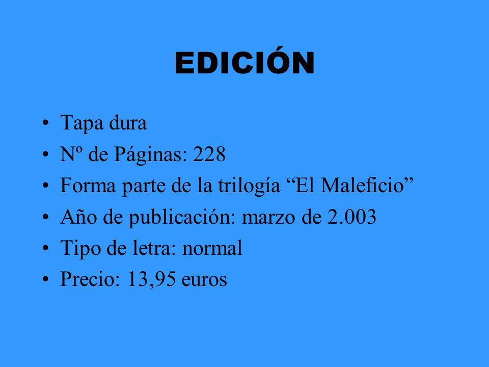 EDICIÓN Tapa dura Nº de Páginas: 228 Forma parte de la trilogía El Maleficio Año de publicación: marzo de 2.003 Tipo de letra: normal Precio: 13,95 eu