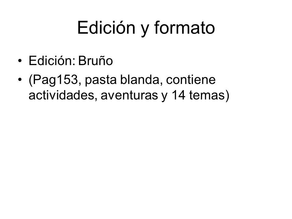 Edición y formato Edición: Bruño (Pag153, pasta blanda, contiene actividades, aventuras y 14 temas)