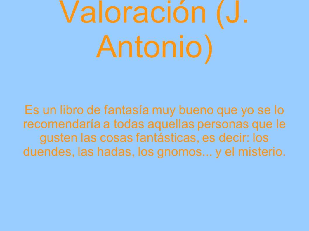Valoración (Mario) Es un libro en el que se mezclan realidad y ficción, ya que aparecen seres mágicos. Yo le recomiendo este libro a toda persona a la