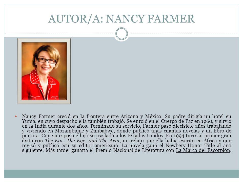 AUTOR/A: NANCY FARMER Nancy Farmer creció en la frontera entre Arizona y México. Su padre dirigía un hotel en Yuma, en cuyo despacho ella también trab