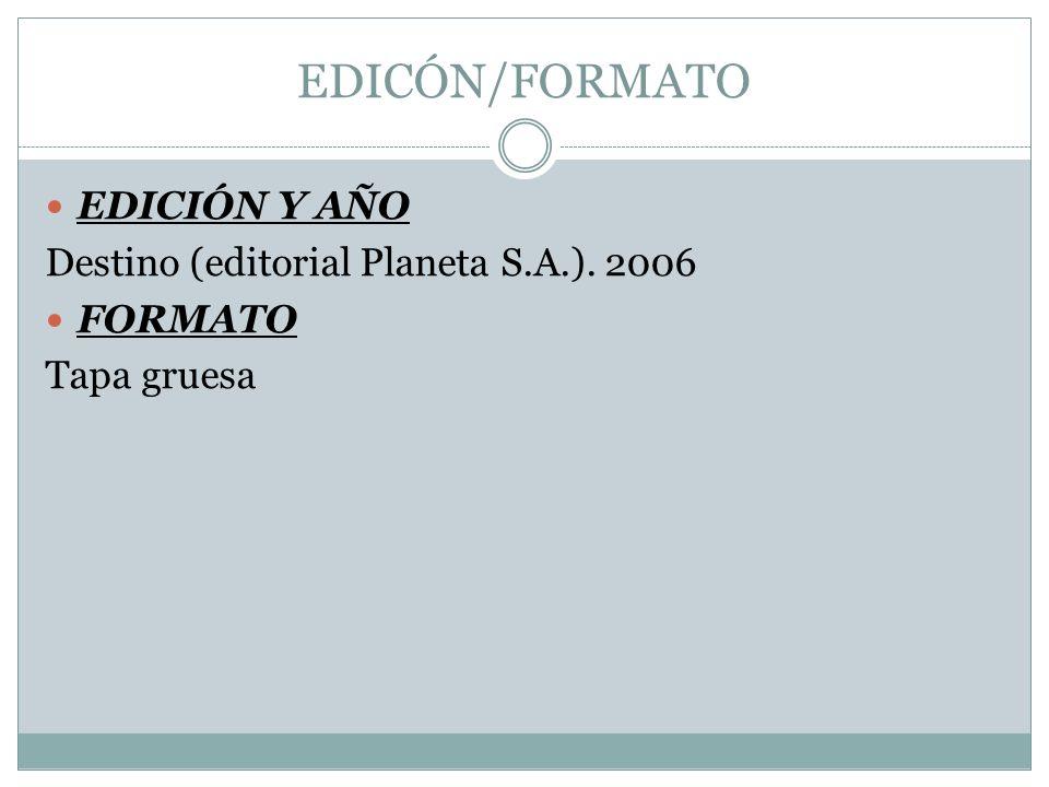 EDICÓN/FORMATO EDICIÓN Y AÑO Destino (editorial Planeta S.A.). 2006 FORMATO Tapa gruesa