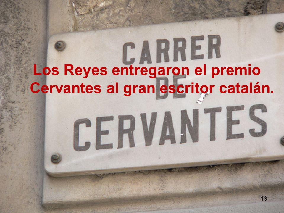 13 Los Reyes entregaron el premio Cervantes al gran escritor catalán.