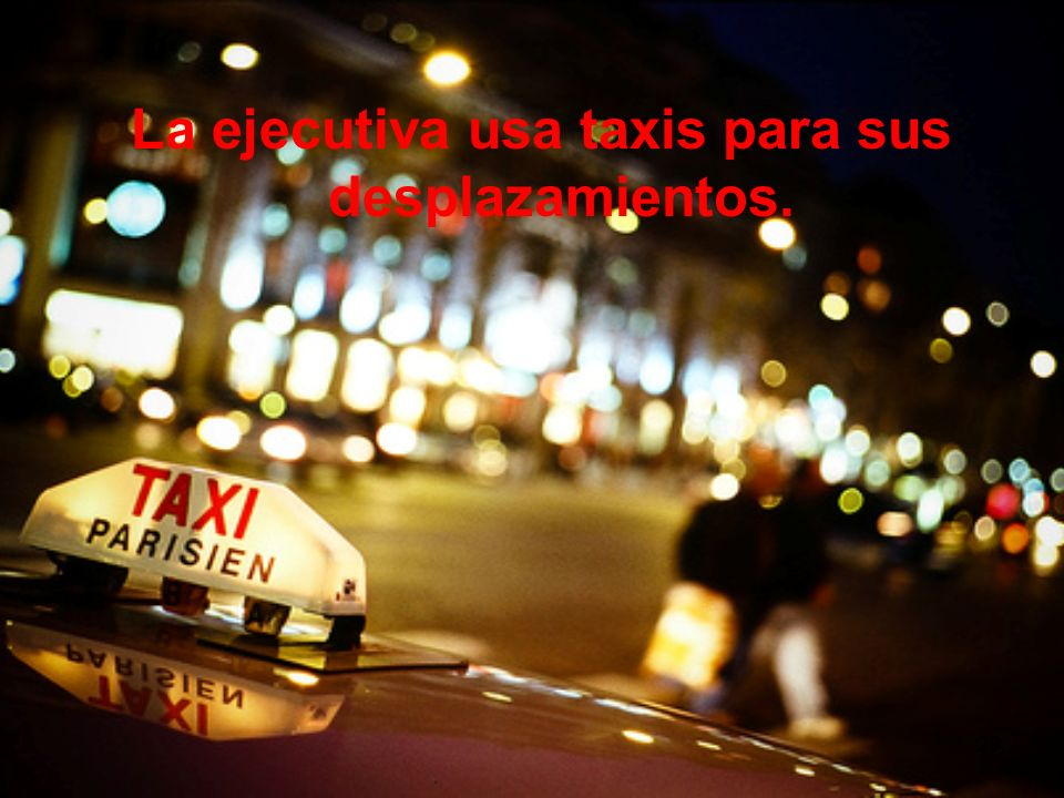 29 La ejecutiva usa taxis para sus desplazamientos.