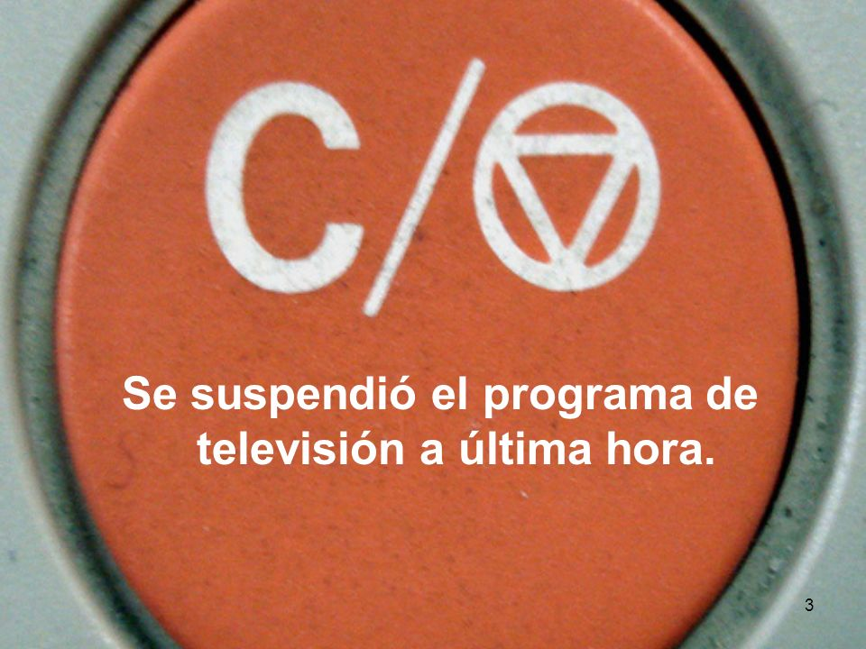 3 Se suspendió el programa de televisión a última hora.
