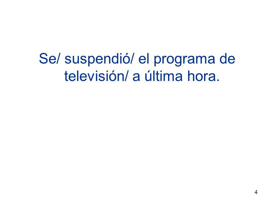4 Se/ suspendió/ el programa de televisión/ a última hora.