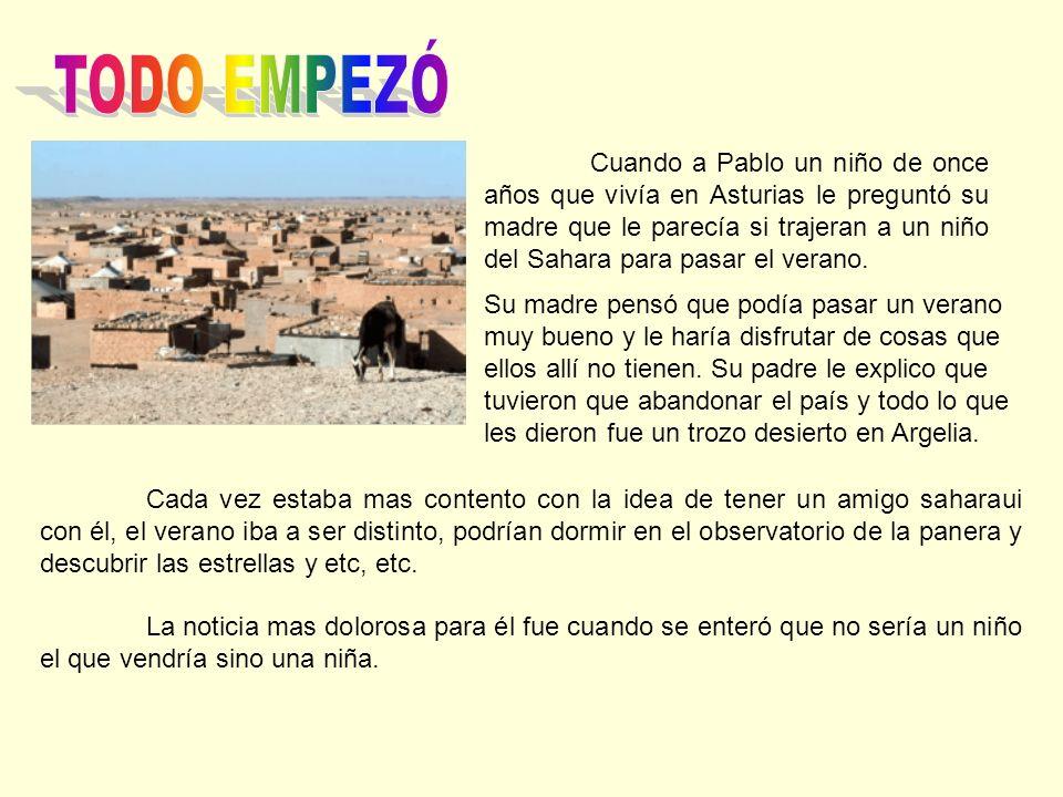 Cuando a Pablo un niño de once años que vivía en Asturias le preguntó su madre que le parecía si trajeran a un niño del Sahara para pasar el verano. C