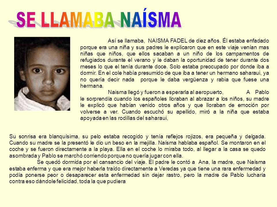 Así se llamaba, NAISMA FADEL de diez años. Él estaba enfadado porque era una niña y sus padres le explicaron que en este viaje venían mas niñas que ni