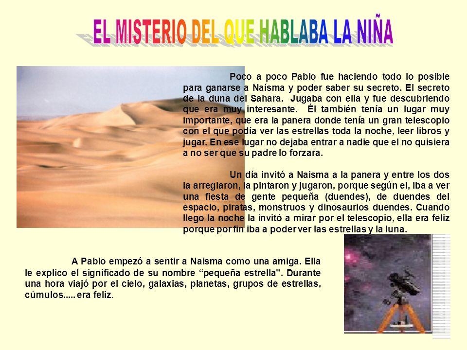 Poco a poco Pablo fue haciendo todo lo posible para ganarse a Naísma y poder saber su secreto. El secreto de la duna del Sahara. Jugaba con ella y fue