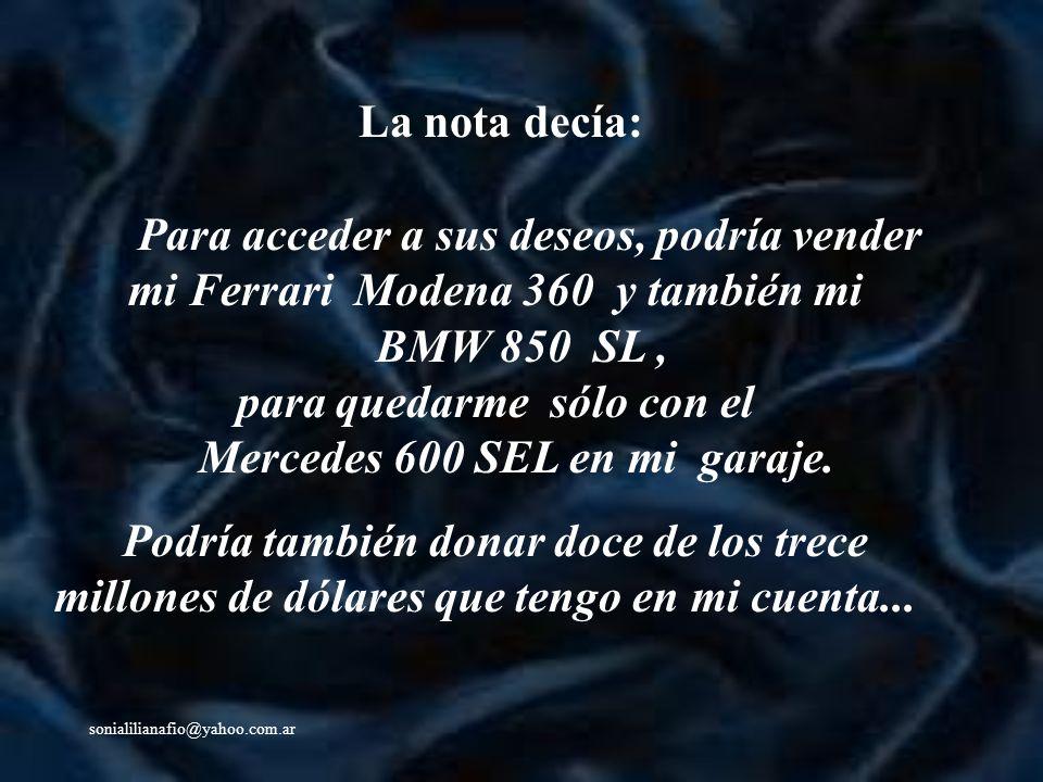 sonialilianafio@yahoo.com.ar La nota decía: Para acceder a sus deseos, podría vender mi Ferrari Modena 360 y también mi BMW 850 SL, para quedarme sólo