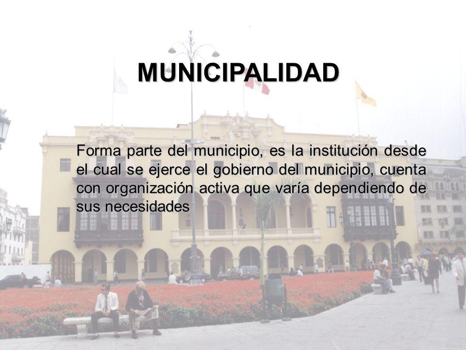MUNICIPALIDAD Forma parte del municipio, es la institución desde el cual se ejerce el gobierno del municipio, cuenta con organización activa que varía