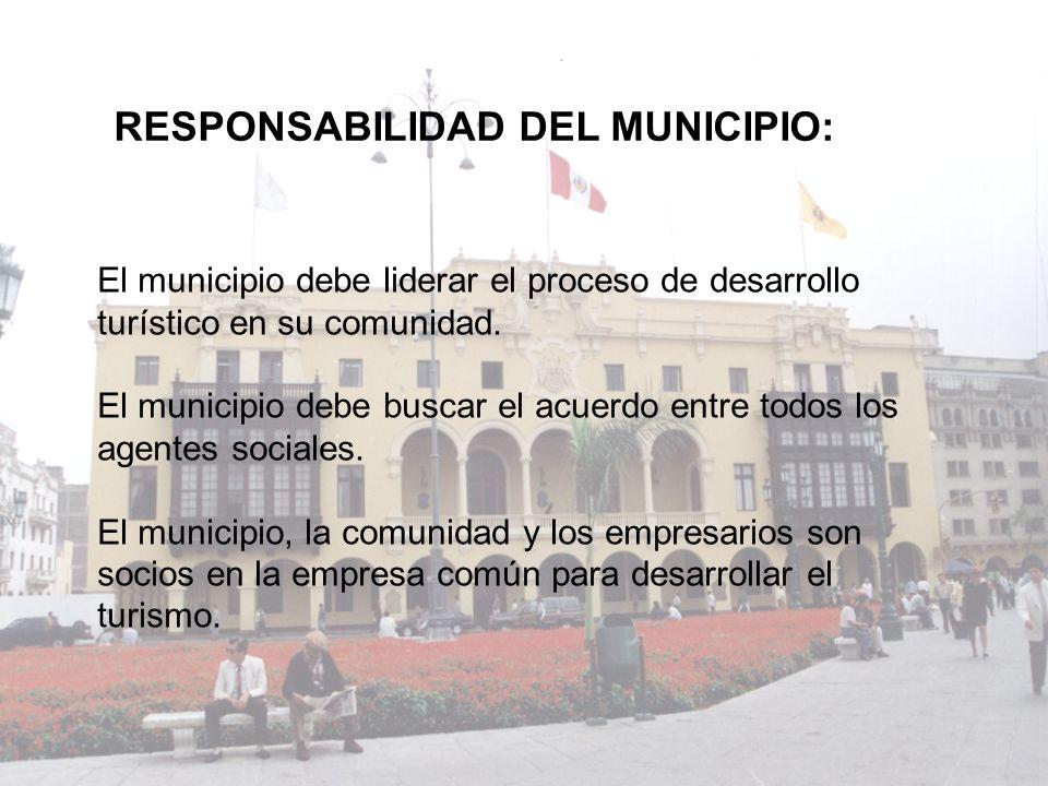 El municipio debe liderar el proceso de desarrollo turístico en su comunidad. El municipio debe buscar el acuerdo entre todos los agentes sociales. El