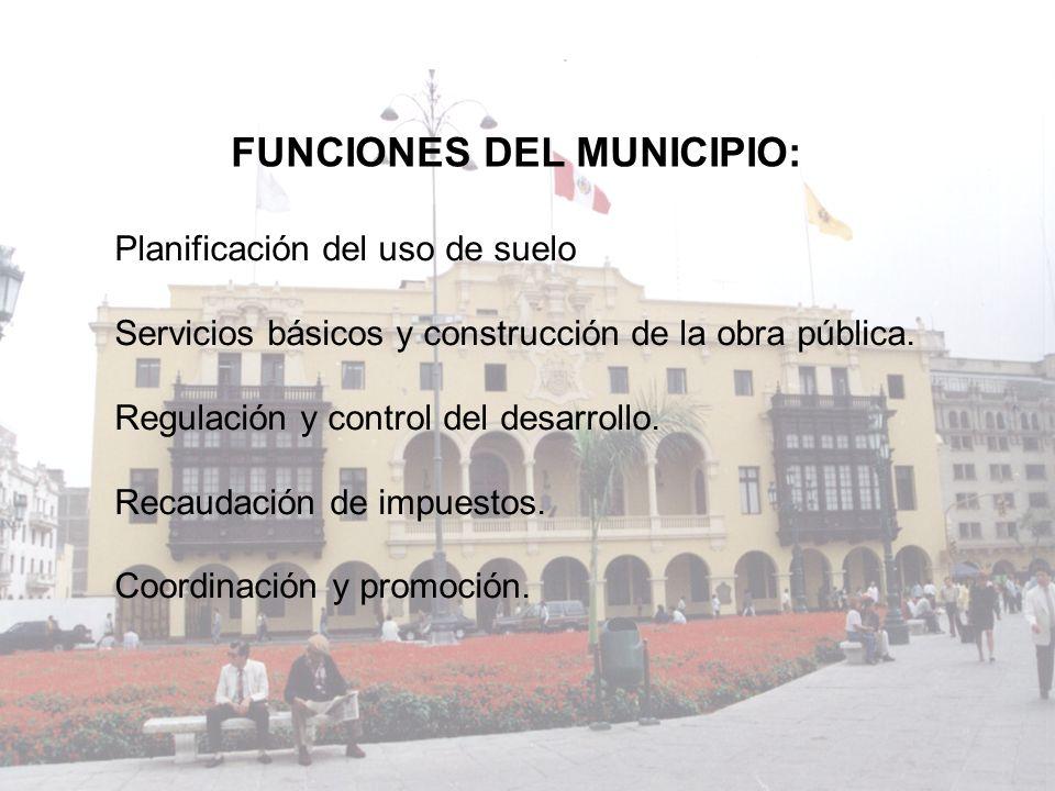 Planificación del uso de suelo Servicios básicos y construcción de la obra pública. Regulación y control del desarrollo. Recaudación de impuestos. Coo
