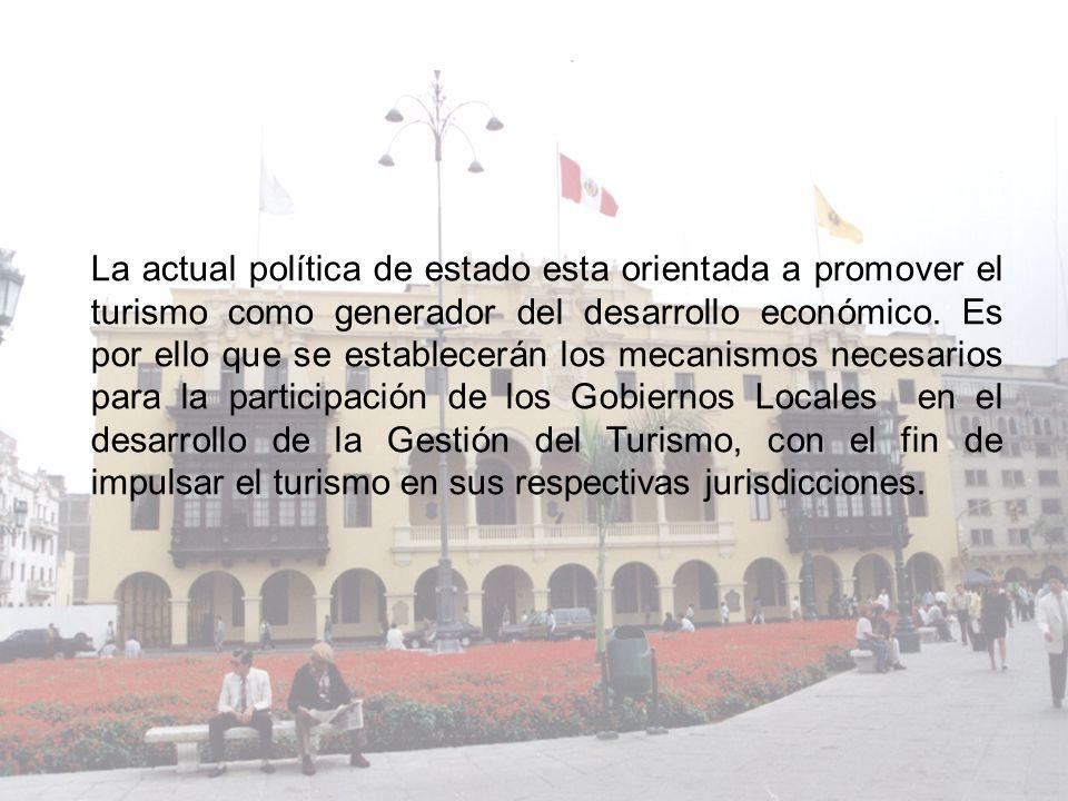 La actual política de estado esta orientada a promover el turismo como generador del desarrollo económico. Es por ello que se establecerán los mecanis