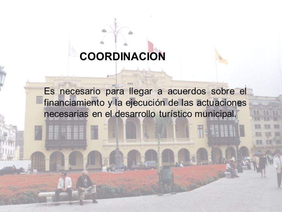 Es necesario para llegar a acuerdos sobre el financiamiento y la ejecución de las actuaciones necesarias en el desarrollo turístico municipal. COORDIN