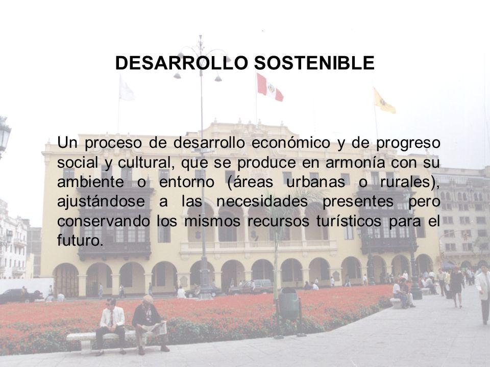 DESARROLLO SOSTENIBLE Un proceso de desarrollo económico y de progreso social y cultural, que se produce en armonía con su ambiente o entorno (áreas u