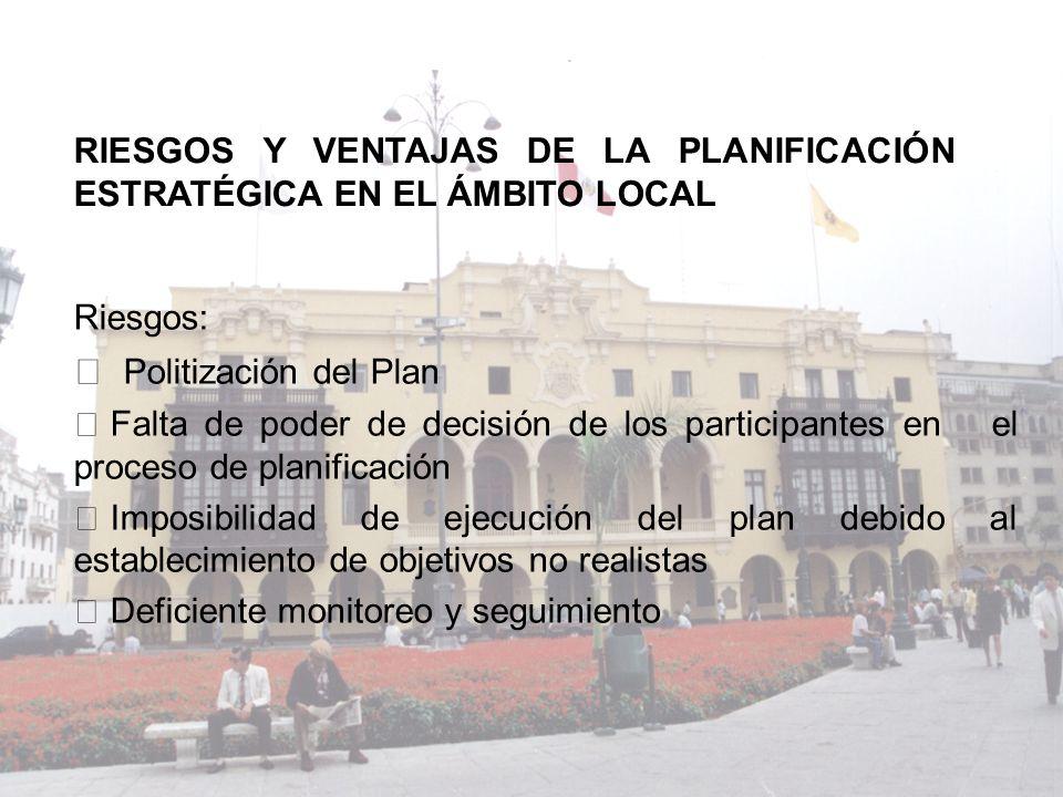 Riesgos: Ÿ Politización del Plan Ÿ Falta de poder de decisión de los participantes en el proceso de planificación Ÿ Imposibilidad de ejecución del pla