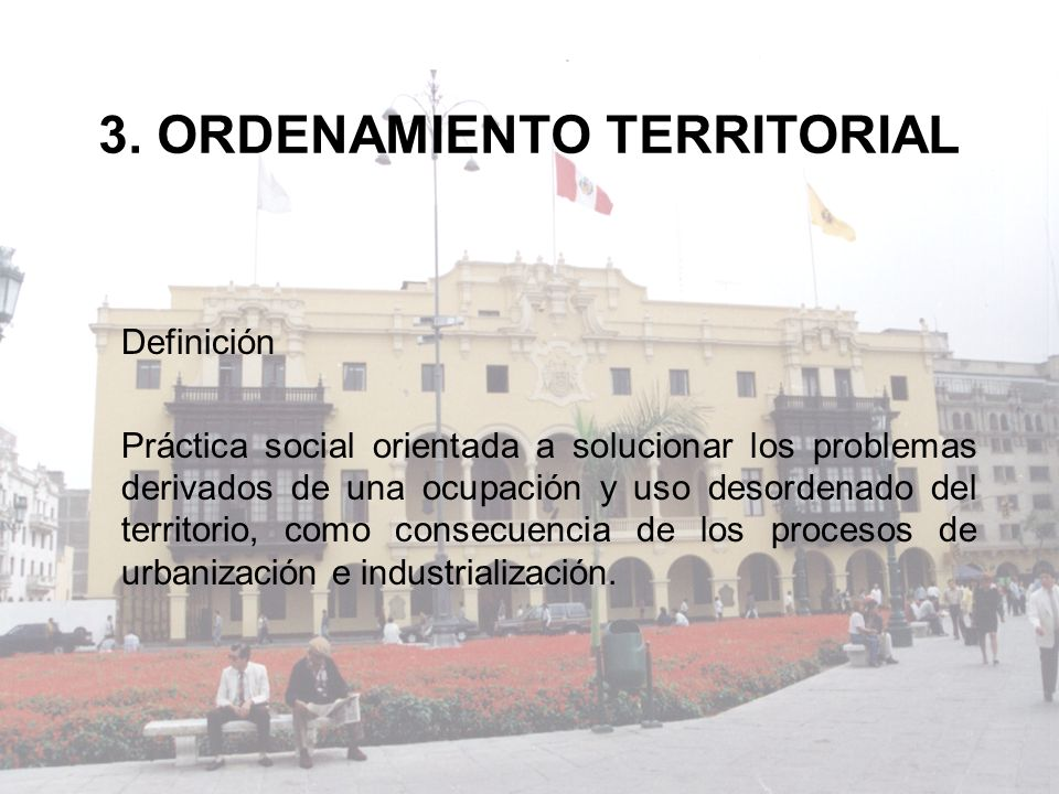 Definición Práctica social orientada a solucionar los problemas derivados de una ocupación y uso desordenado del territorio, como consecuencia de los