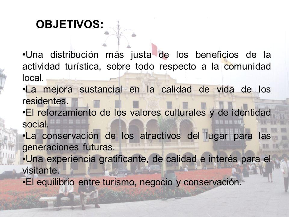 Una distribución más justa de los beneficios de la actividad turística, sobre todo respecto a la comunidad local. La mejora sustancial en la calidad d
