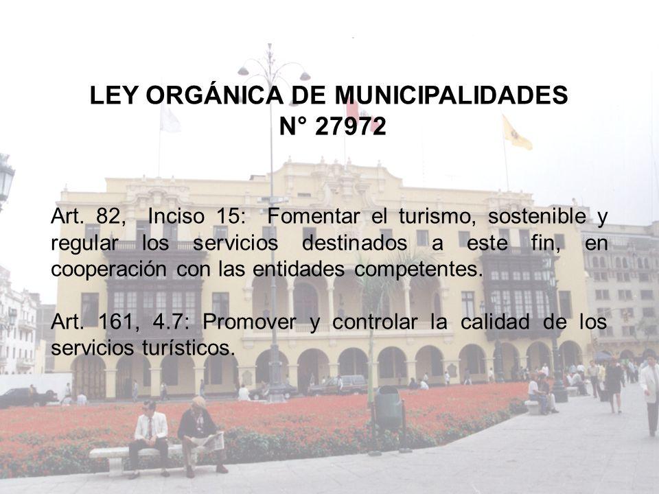 LEY ORGÁNICA DE MUNICIPALIDADES N° 27972 Art. 82, Inciso 15: Fomentar el turismo, sostenible y regular los servicios destinados a este fin, en coopera