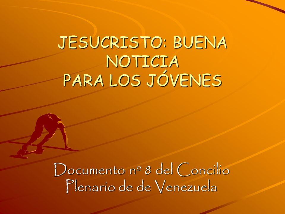 JESUCRISTO: BUENA NOTICIA PARA LOS JÓVENES Documento nº 8 del Concilio Plenario de de Venezuela