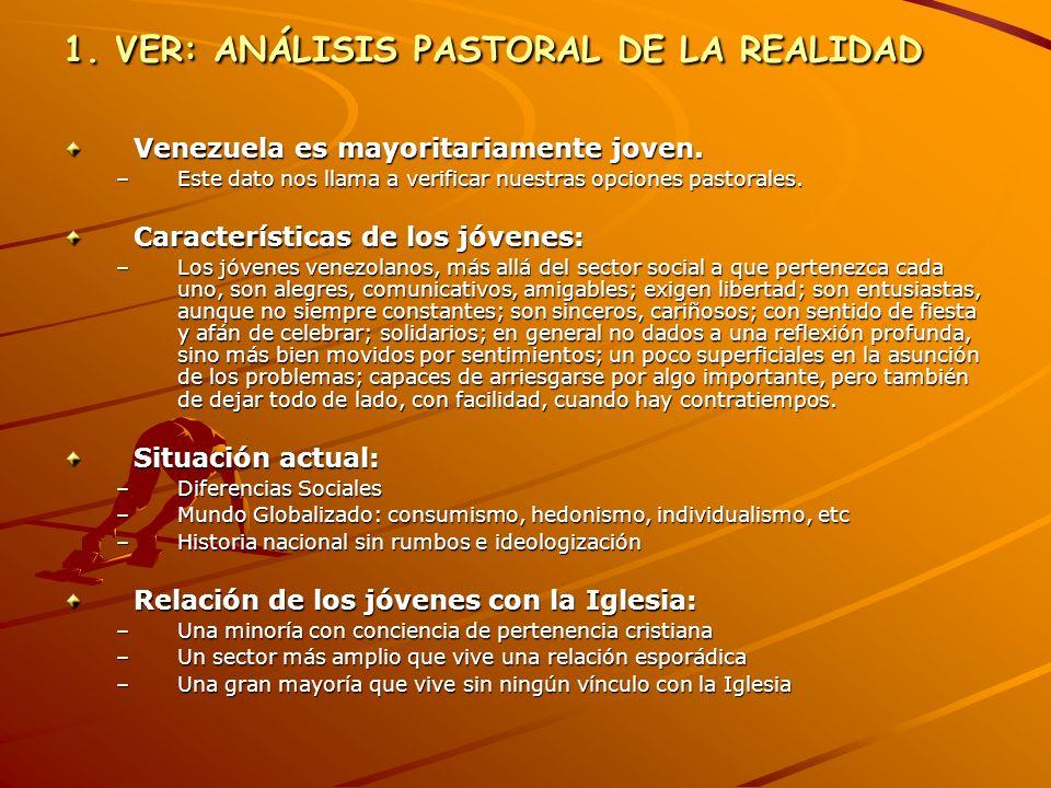 1. VER: ANÁLISIS PASTORAL DE LA REALIDAD Venezuela es mayoritariamente joven. –E–E–E–Este dato nos llama a verificar nuestras opciones pastorales. Car