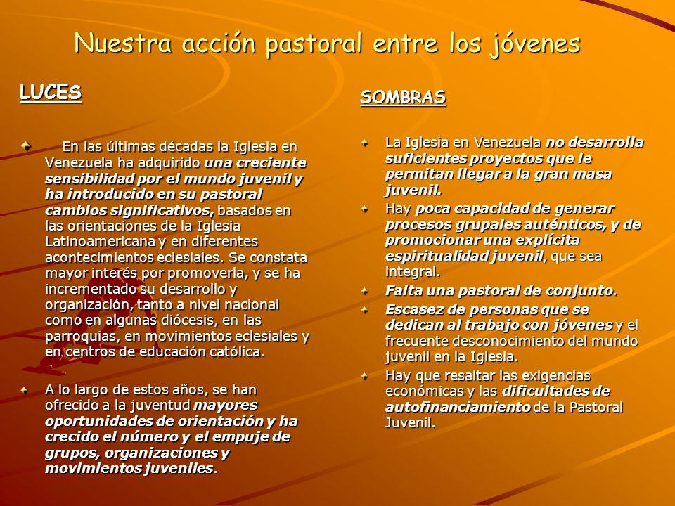 Nuestra acción pastoral entre los jóvenes LUCES En las últimas décadas la Iglesia en Venezuela ha adquirido una creciente sensibilidad por el mundo ju