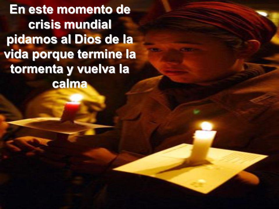 En este momento de crisis mundial pidamos al Dios de la vida porque termine la tormenta y vuelva la calma