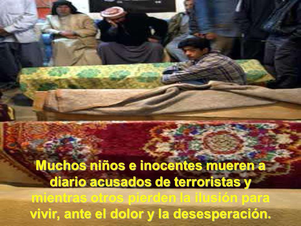 Muchos niños e inocentes mueren a diario acusados de terroristas y mientras otros pierden la ilusión para vivir, ante el dolor y la desesperación.