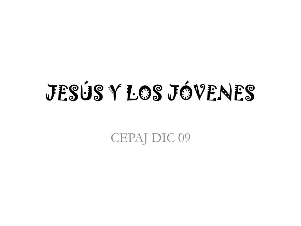 JESÚS Y LOS JÓVENES CEPAJ DIC 09
