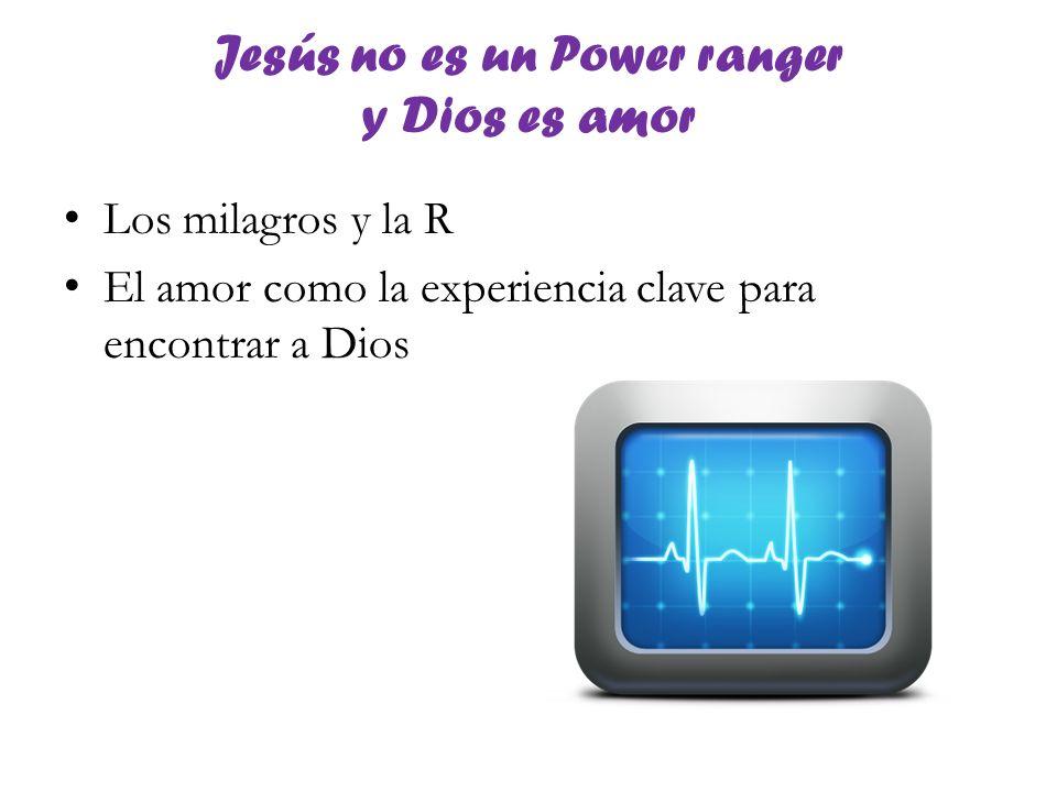 Jesús no es un Power ranger y Dios es amor Los milagros y la R El amor como la experiencia clave para encontrar a Dios