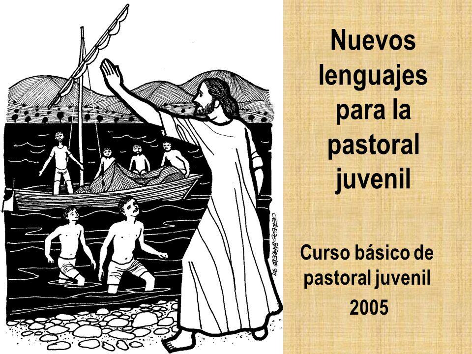 Nuevos lenguajes para la pastoral juvenil Curso básico de pastoral juvenil 2005