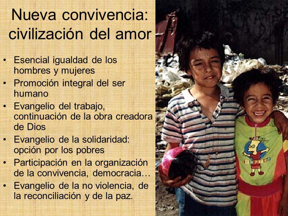 Nueva convivencia: civilización del amor Esencial igualdad de los hombres y mujeres Promoción integral del ser humano Evangelio del trabajo, continuac