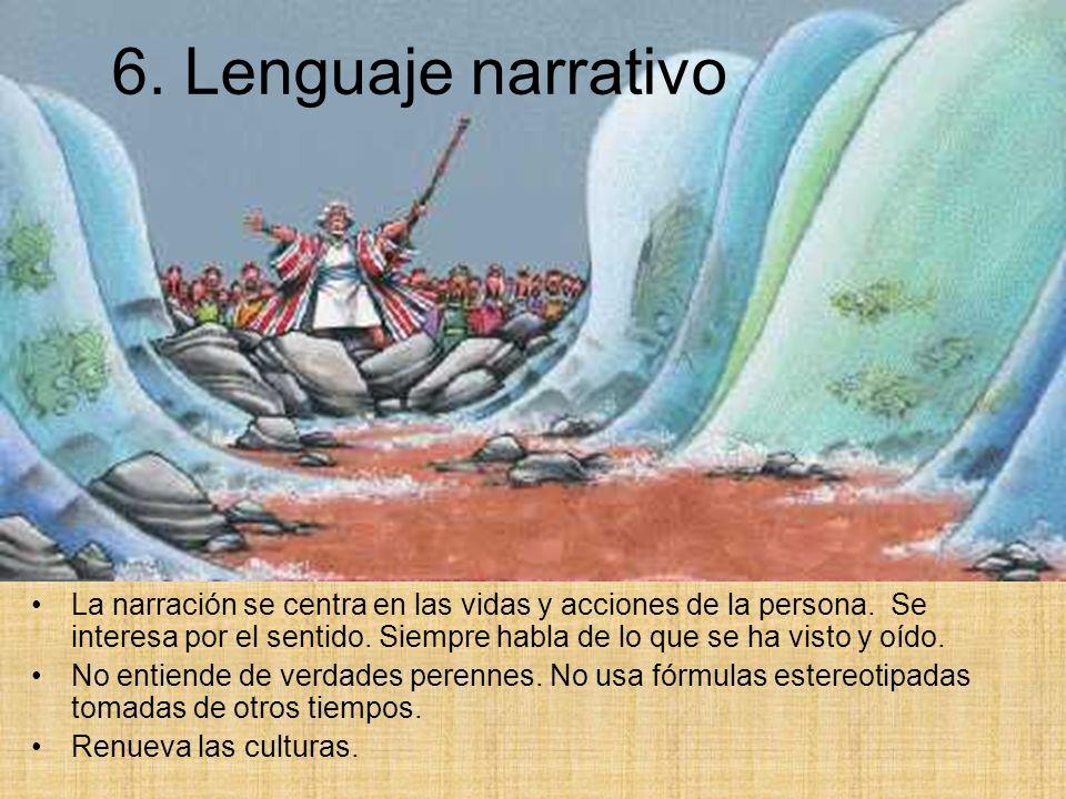 6. Lenguaje narrativo La narración se centra en las vidas y acciones de la persona. Se interesa por el sentido. Siempre habla de lo que se ha visto y
